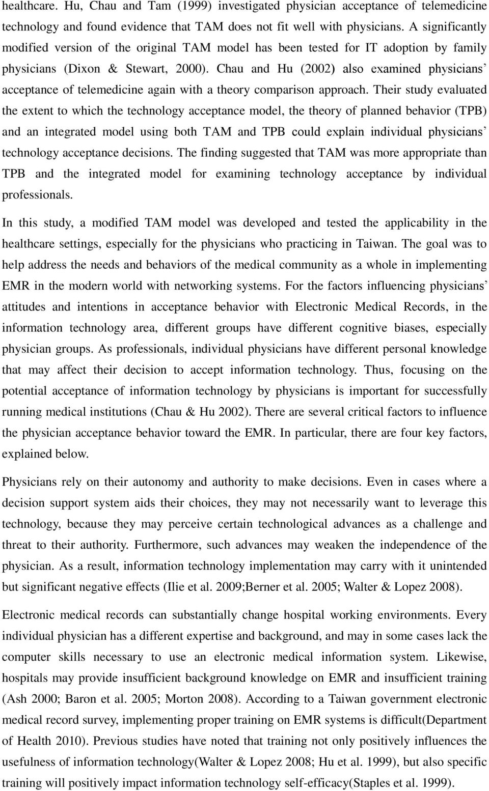 Chau and Hu (2002) also examined physicians acceptance of telemedicine again with a theory comparison approach.