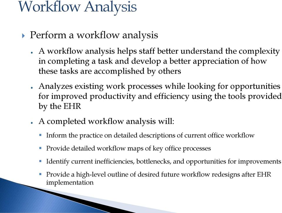 EHR A completed workflow analysis will: Inform the practice on detailed descriptions of current office workflow Provide detailed workflow maps of key office processes