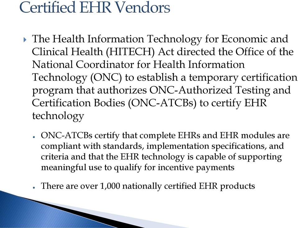 (ONC-ATCBs) to certify EHR technology ONC-ATCBs certify that complete EHRs and EHR modules are compliant with standards, implementation