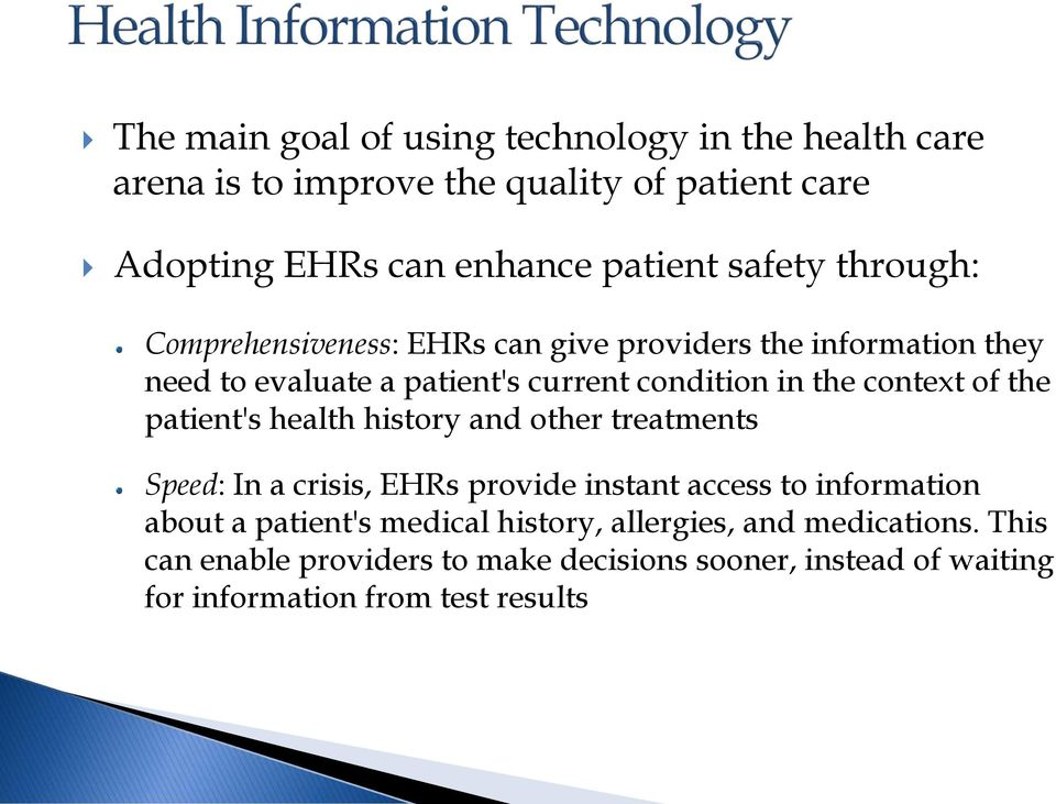 context of the patient's health history and other treatments Speed: In a crisis, EHRs provide instant access to information about a
