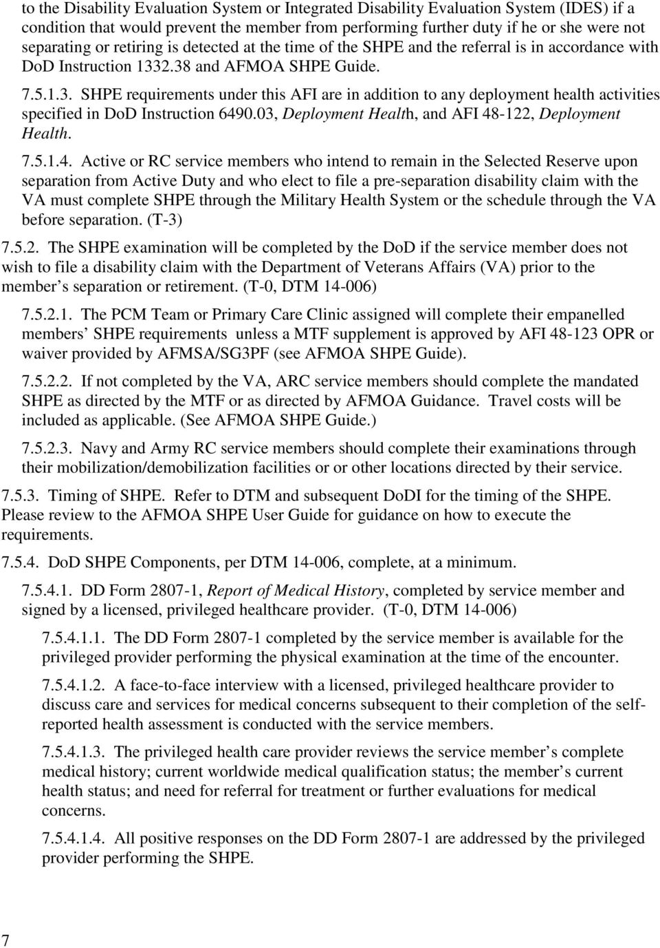 2.38 and AFMOA SHPE Guide. 7.5.1.3. SHPE requirements under this AFI are in addition to any deployment health activities specified in DoD Instruction 6490.