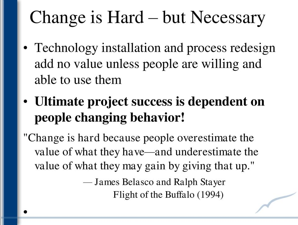 """Change is hard because people overestimate the value of what they have and underestimate the value"