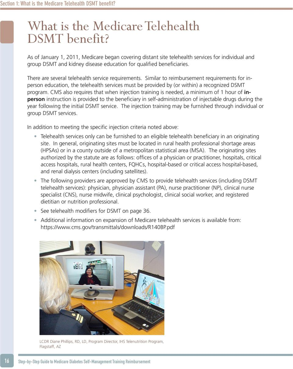 As of January 1, 2011, Medicare began covering distant site telehealth services for individual and group DSMT and kidney disease education for qualified beneficiaries.