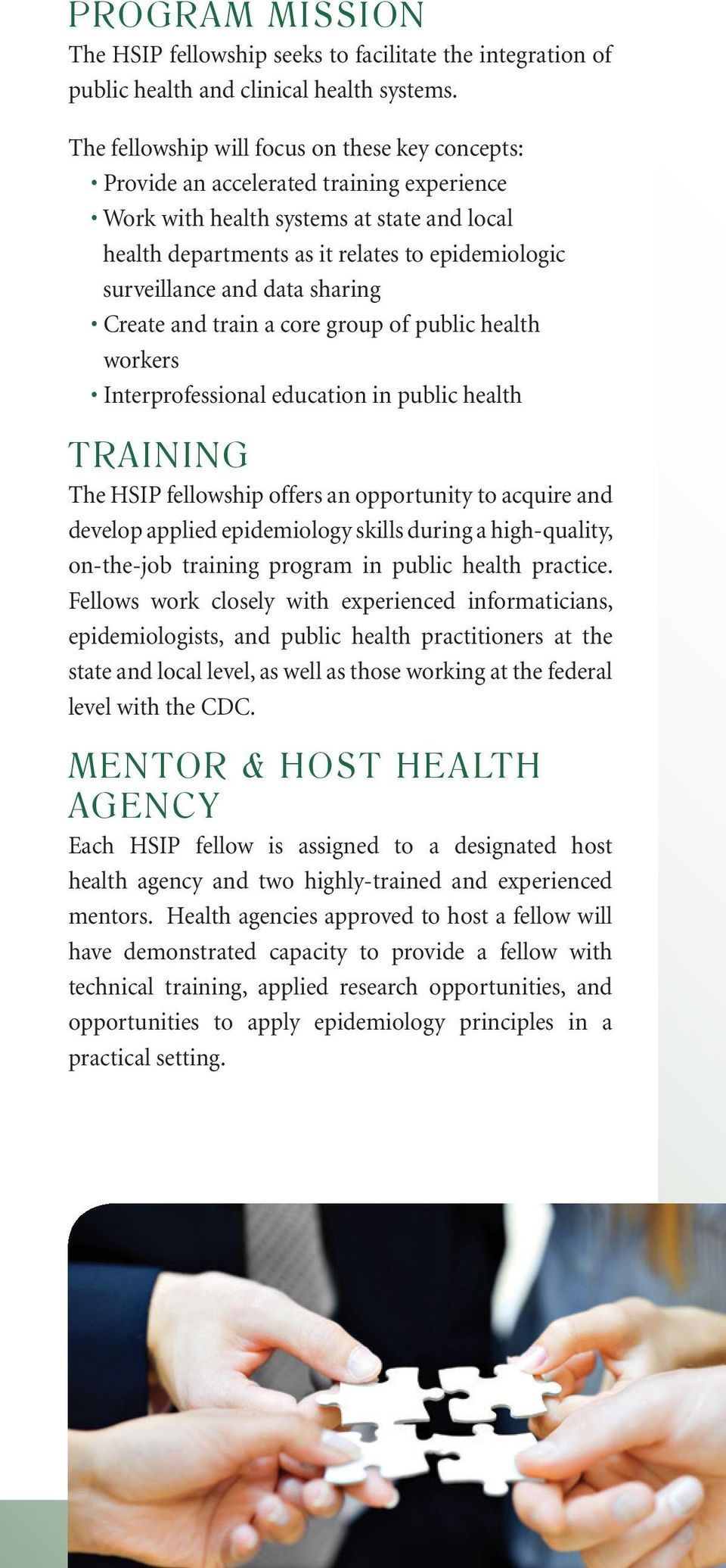 and data sharing Create and train a core group of public health workers Interprofessional education in public health TRAINING The HSIP fellowship offers an opportunity to acquire and develop applied