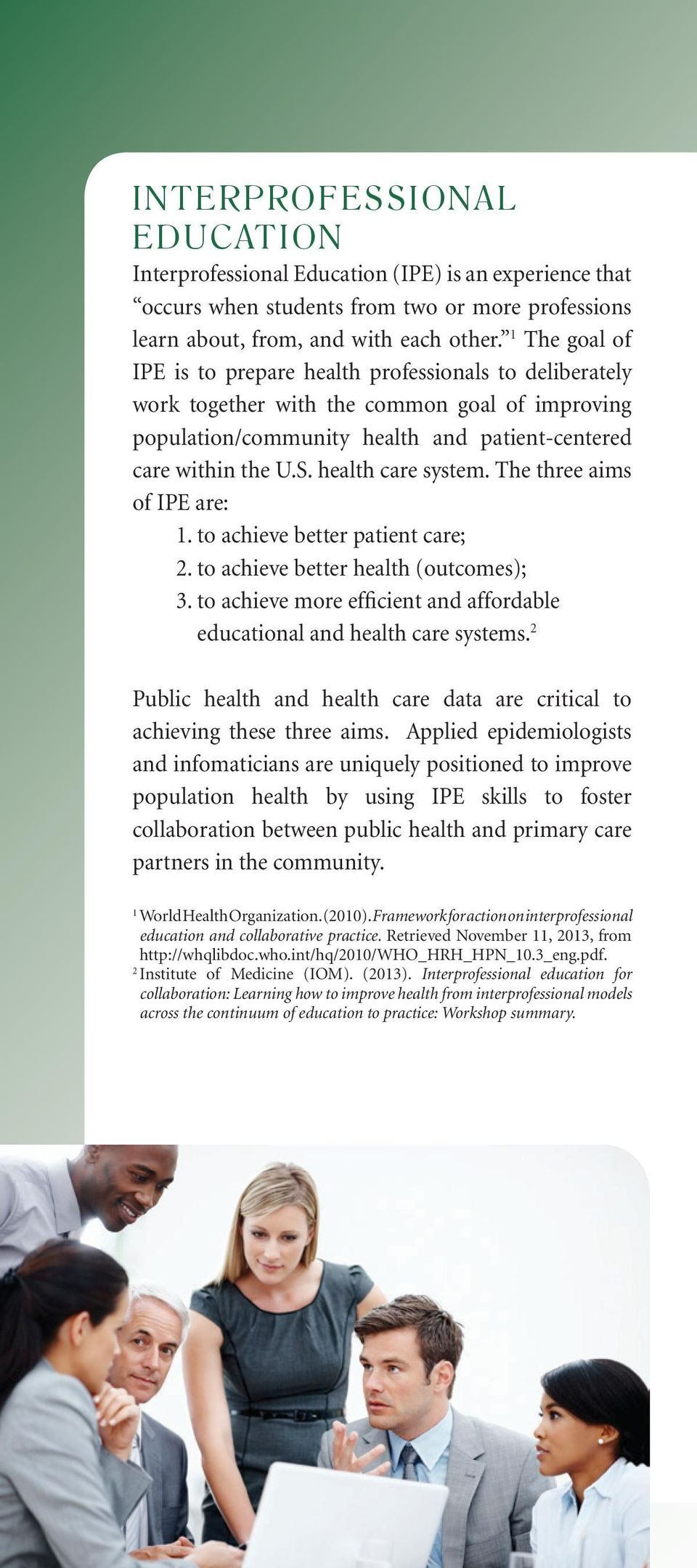 health care system. The three aims of IPE are: 1. to achieve better patient care; 2. to achieve better health (outcomes); 3.