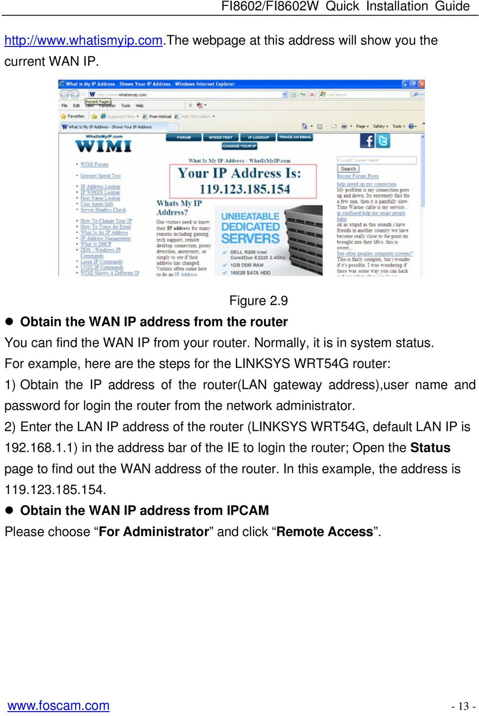 For example, here are the steps for the LINKSYS WRT54G router: 1) Obtain the IP address of the router(lan gateway address),user name and password for login the router from the network
