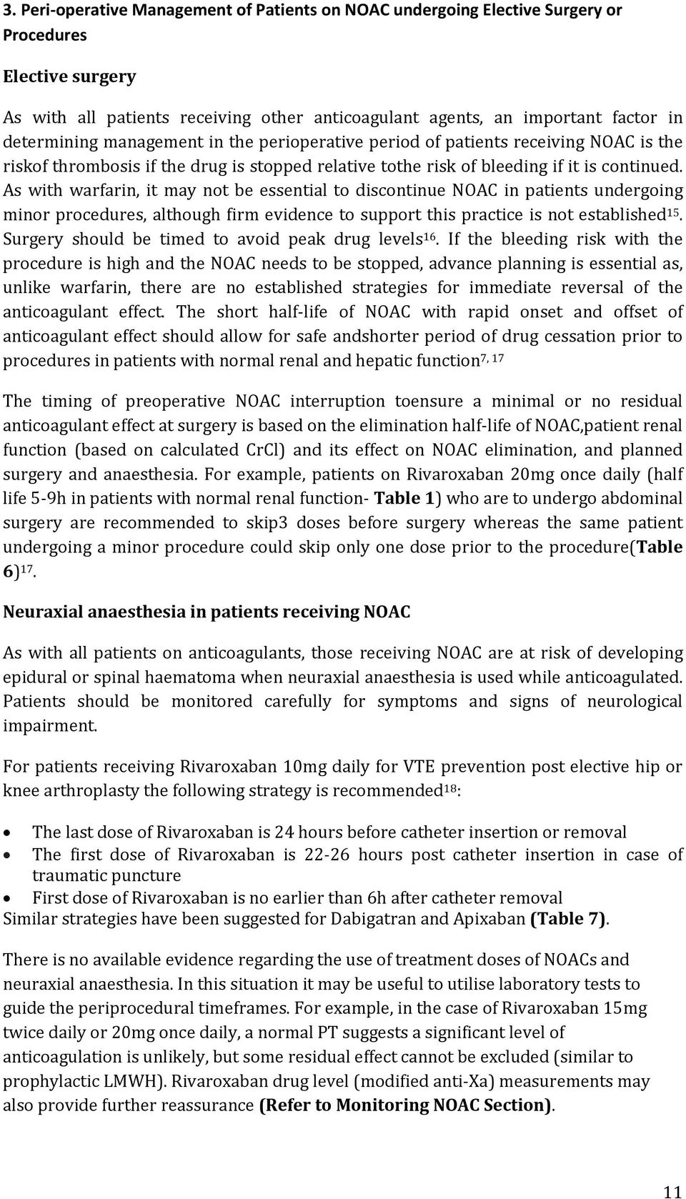 As with warfarin, it may not be essential to discontinue NOAC in patients undergoing minor procedures, although firm evidence to support this practice is not established 15.