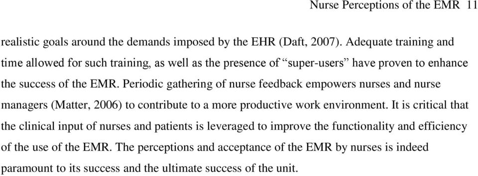 Periodic gathering of nurse feedback empowers nurses and nurse managers (Matter, 2006) to contribute to a more productive work environment.