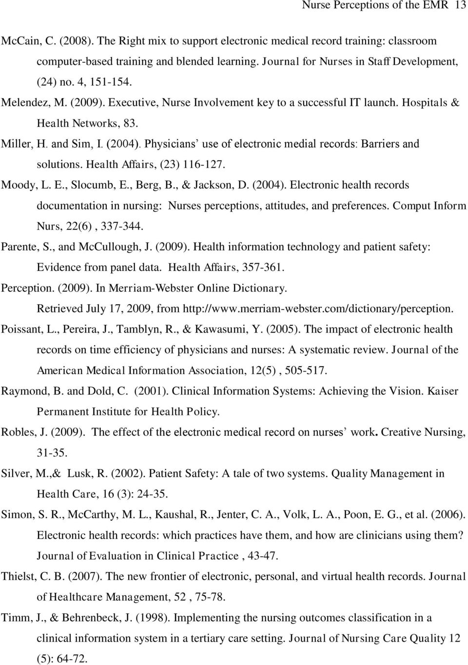(2004). Physicians use of electronic medial records: Barriers and solutions. Health Affairs, (23) 116-127. Moody, L. E., Slocumb, E., Berg, B., & Jackson, D. (2004).