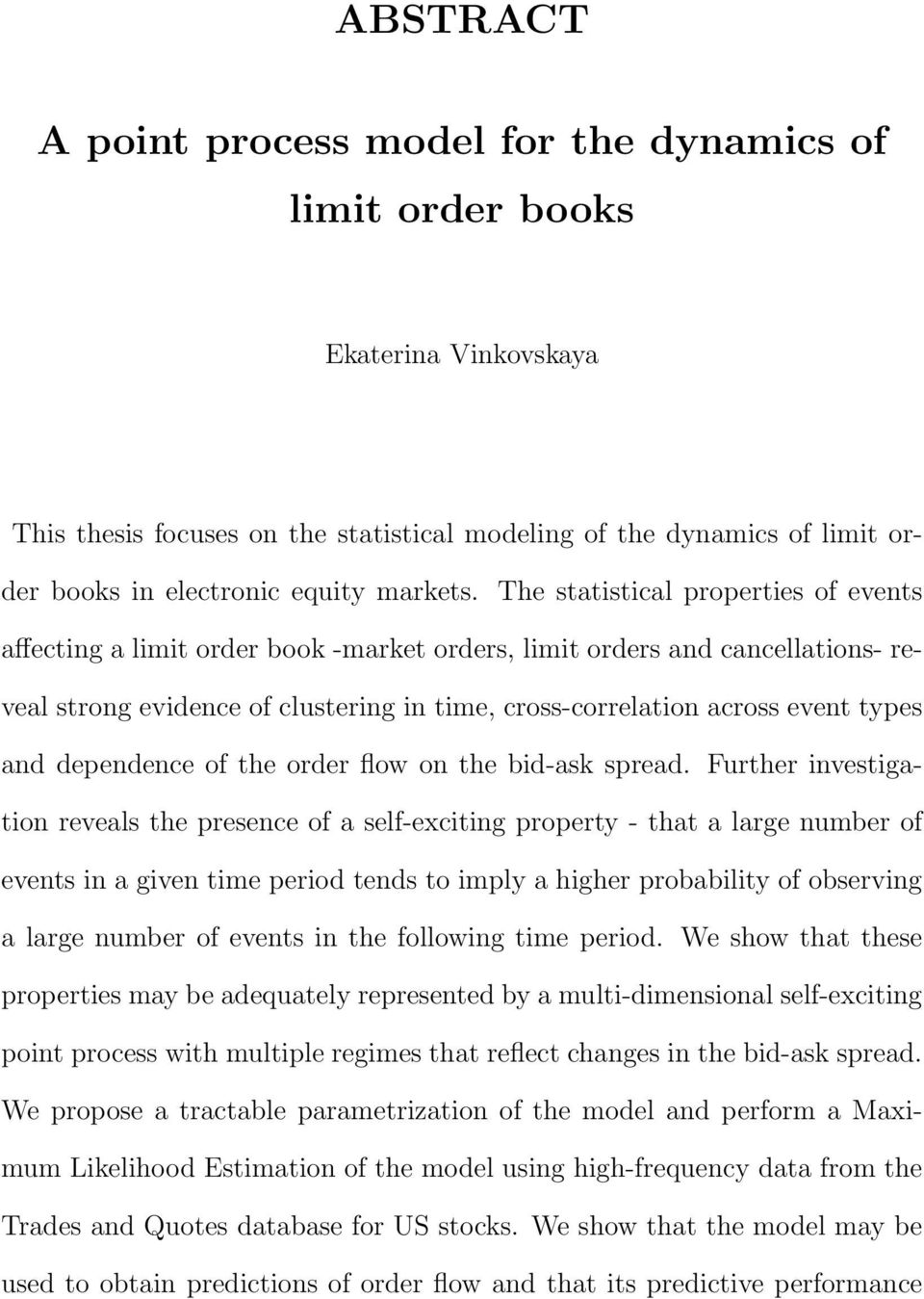 The statistical properties of events affecting a limit order book -market orders, limit orders and cancellations- reveal strong evidence of clustering in time, cross-correlation across event types