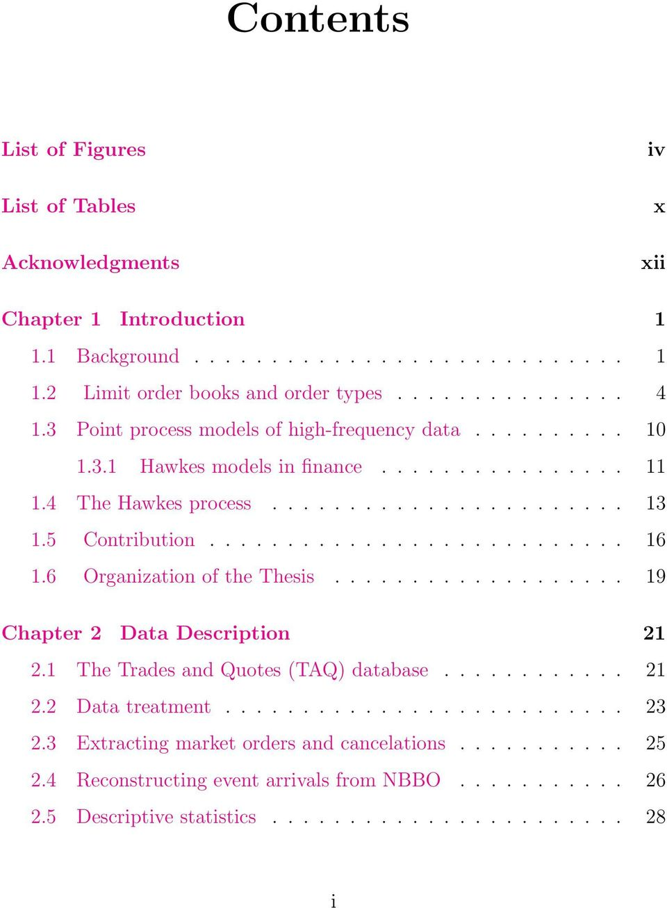 6 Organization of the Thesis................... 19 Chapter 2 Data Description 21 2.1 The Trades and Quotes (TAQ) database............ 21 2.2 Data treatment.......................... 23 2.