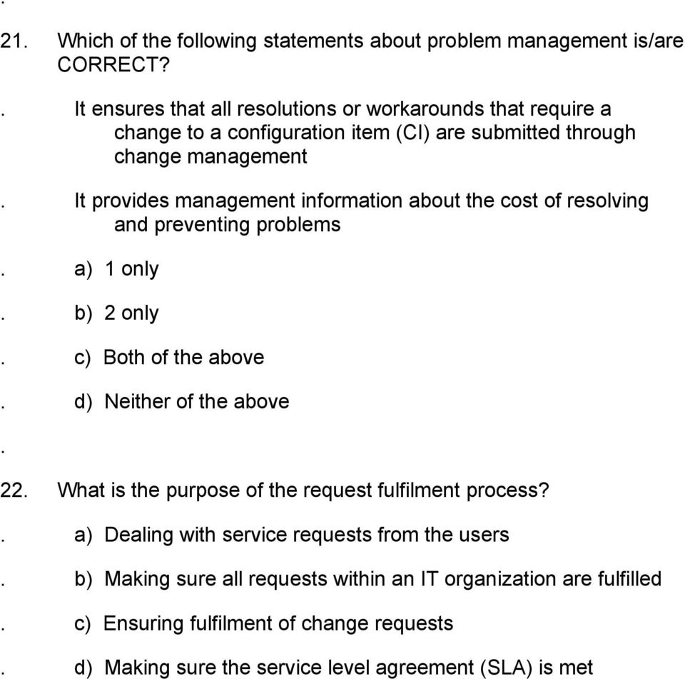 management information about the cost of resolving and preventing problems a) 1 only b) 2 only c) Both of the above d) Neither of the above 22 What is the