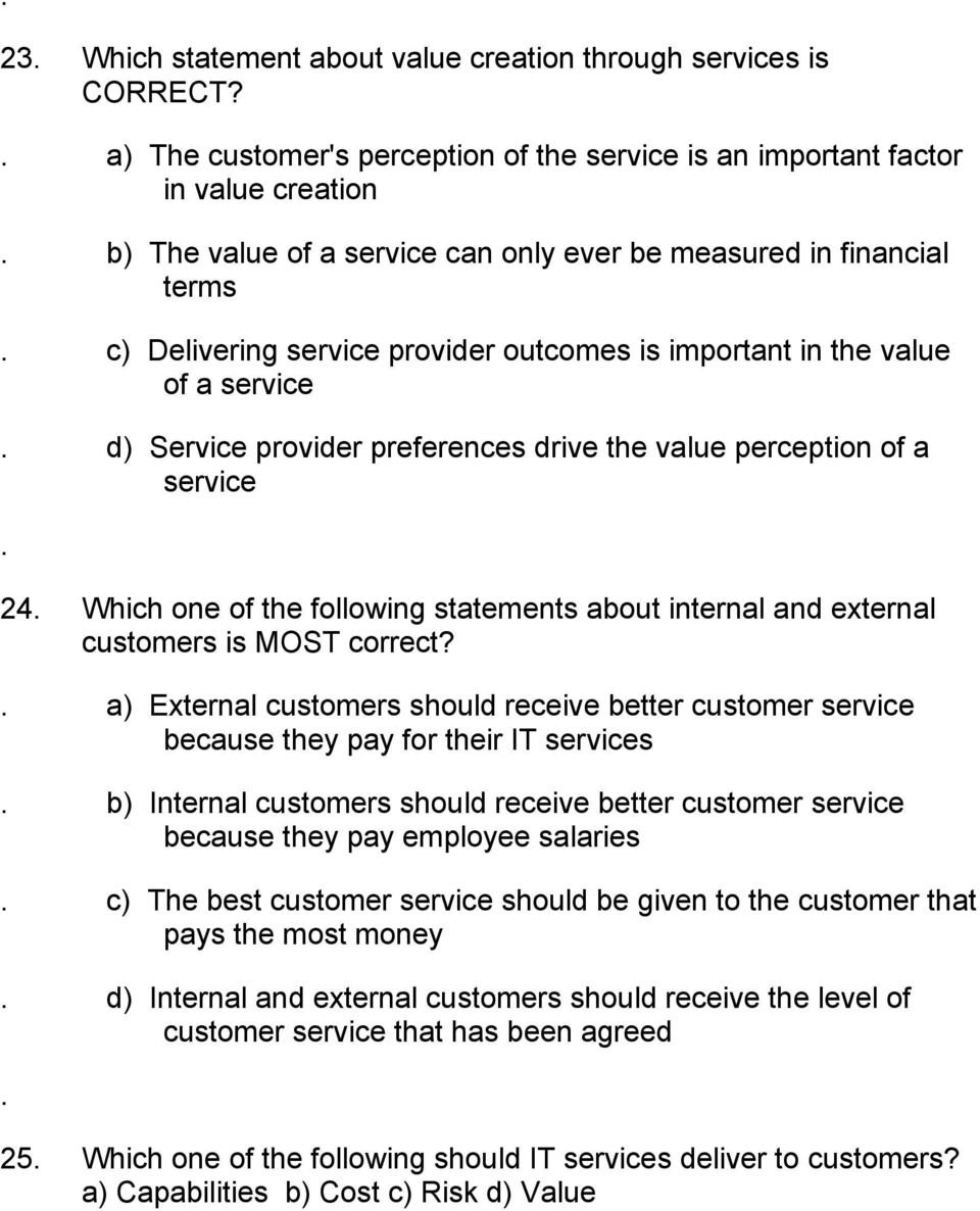 important in the value of a service d) Service provider preferences drive the value perception of a service 24 Which one of the following statements about internal and external customers is MOST