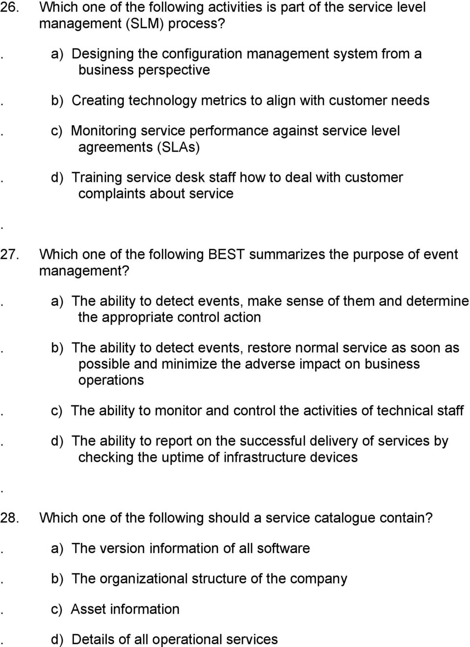agreements (SLAs) d) Training service desk staff how to deal with customer complaints about service 27 Which one of the following BEST summarizes the purpose of event management?