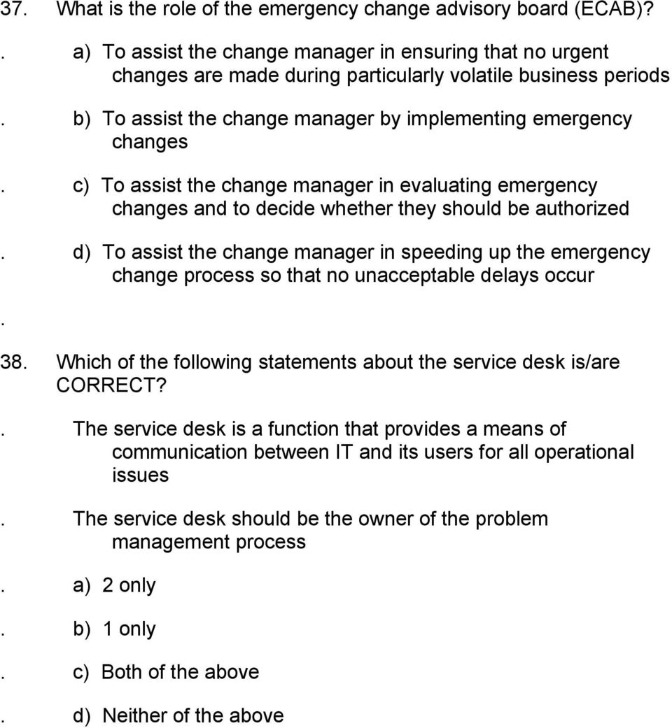 assist the change manager in evaluating emergency changes and to decide whether they should be authorized d) To assist the change manager in speeding up the emergency change process so that no