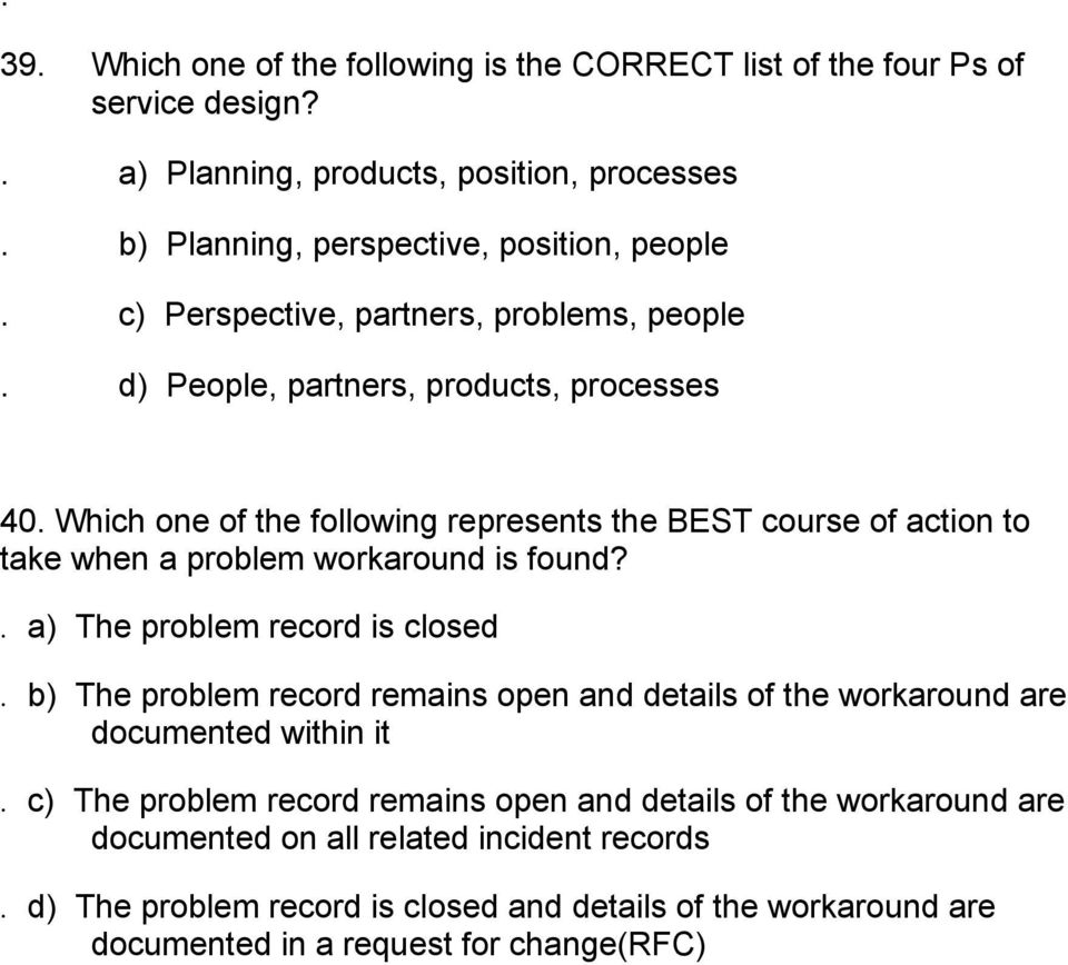 Which one of the following represents the BEST course of action to take when a problem workaround is found?