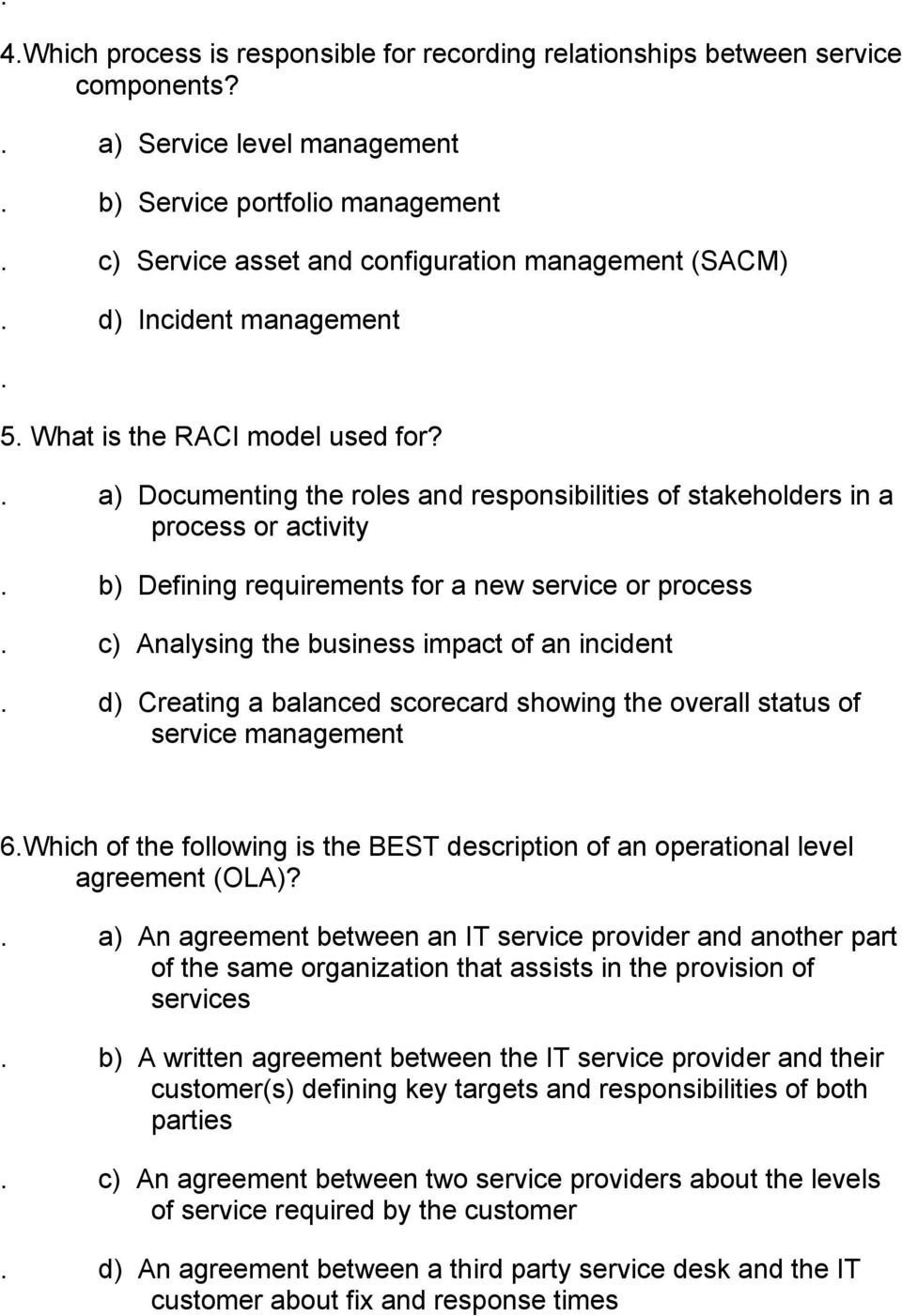 a) Documenting the roles and responsibilities of stakeholders in a process or activity b) Defining requirements for a new service or process c) Analysing the business impact of an incident d)