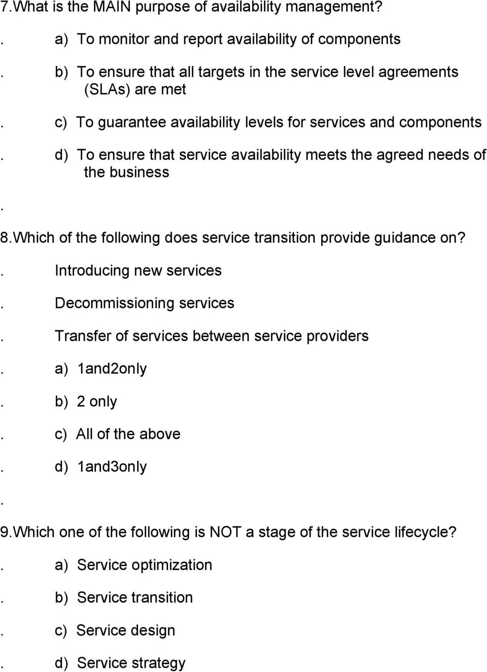 services and components d) To ensure that service availability meets the agreed needs of the business 8 Which of the following does service transition provide guidance on?