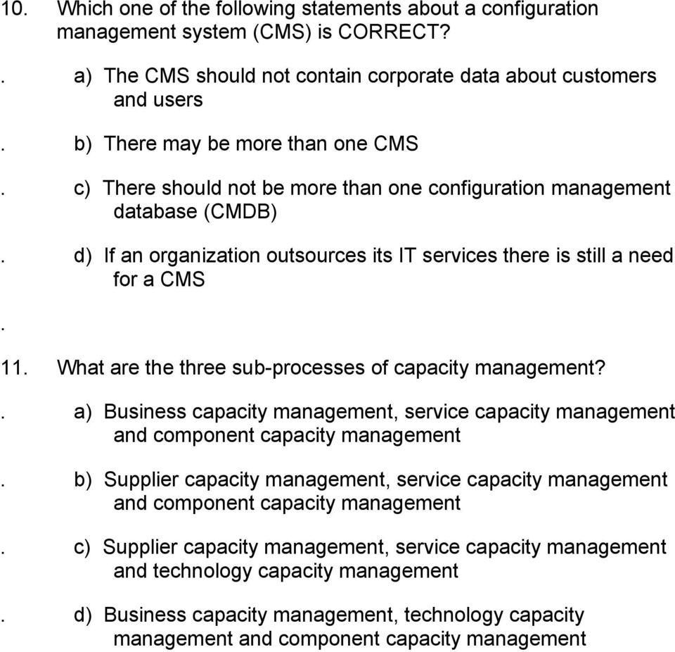 organization outsources its IT services there is still a need for a CMS 11 What are the three sub-processes of capacity management?