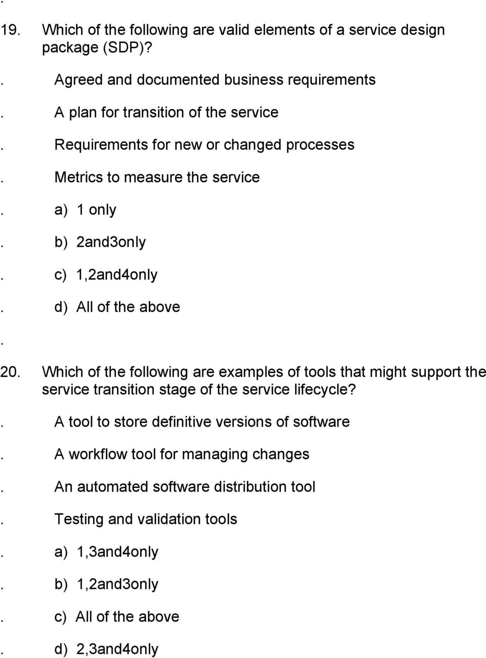 1 only b) 2and3only c) 1,2and4only d) All of the above 20 Which of the following are examples of tools that might support the service transition stage of the