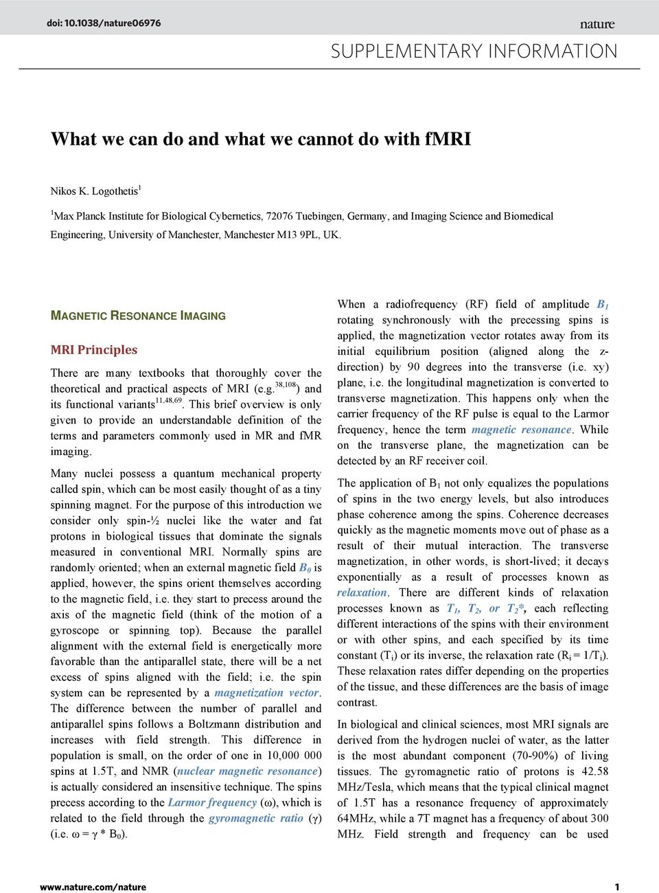 MRI contrast can be generated from a number of different quantities, including regional spin density, water diffusion, or the relaxation times mentioned above.