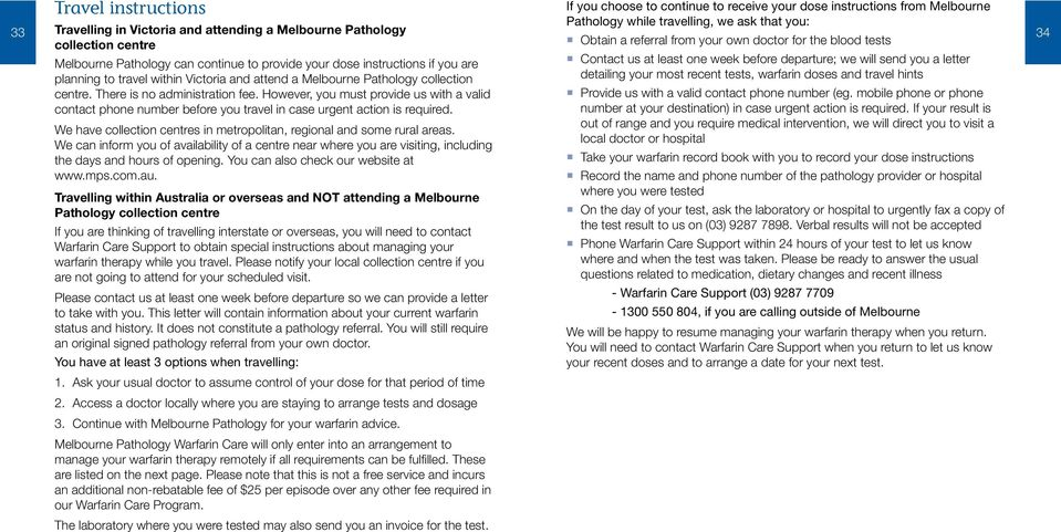 warfarin doses and travel hints Melbourne Pathology can continue to provide your dose instructions if you are planning to travel within Victoria and attend a Melbourne Pathology collection centre.