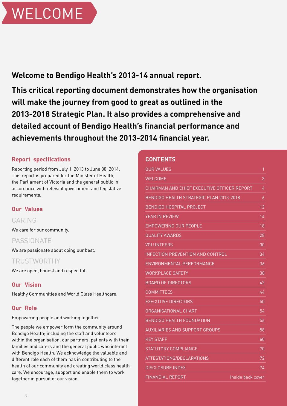 It also provides a comprehensive and detailed account of Bendigo Health s financial performance and achievements throughout the 2013-2014 financial year.