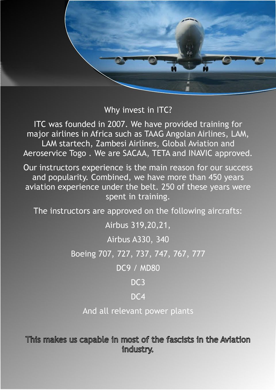 We are SACAA, TETA and INAVIC approved. Our instructors experience is the main reason for our success and popularity.