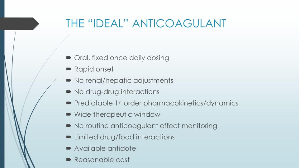 pharmacokinetics/dynamics Wide therapeutic window No routine anticoagulant