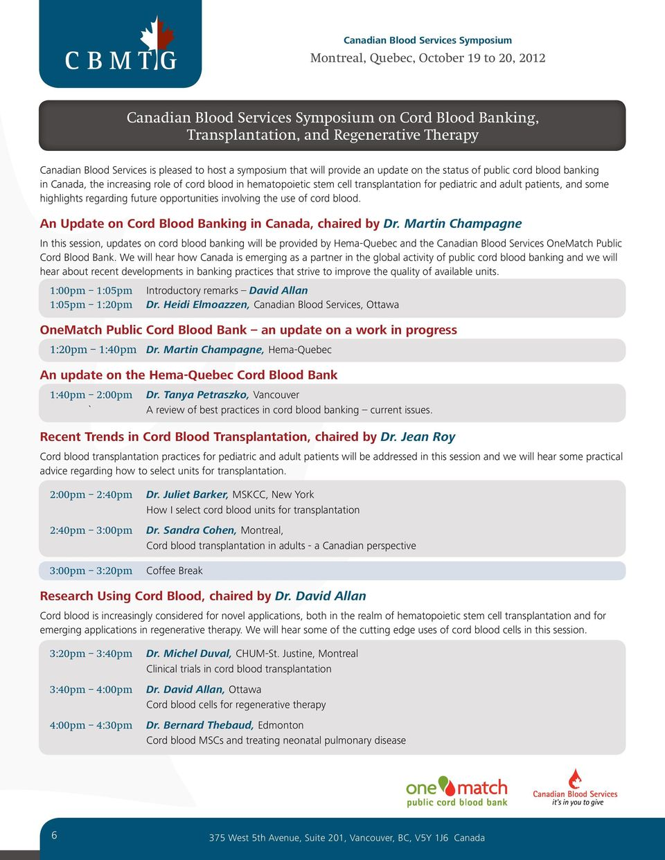 pediatric and adult patients, and some highlights regarding future opportunities involving the use of cord blood. An Update on Cord Blood Banking in Canada, chaired by Dr.
