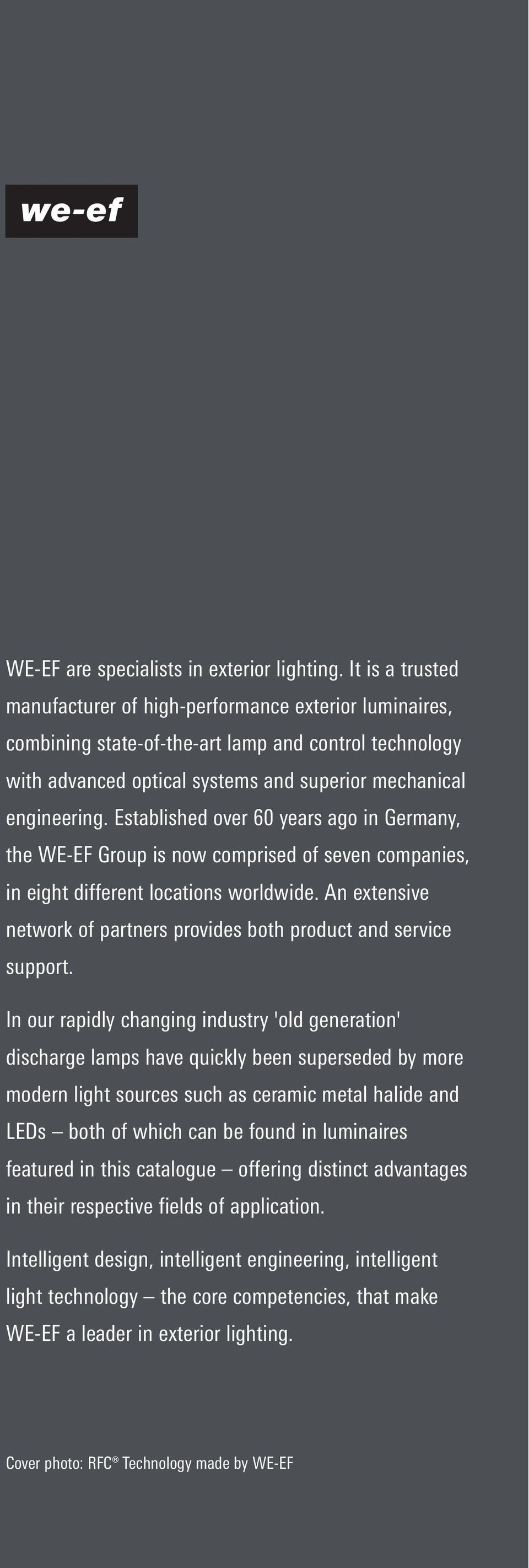 Established over 60 years ago in Germany, the WE-EF Group is now comprised of seven companies, in eight different locations worldwide.