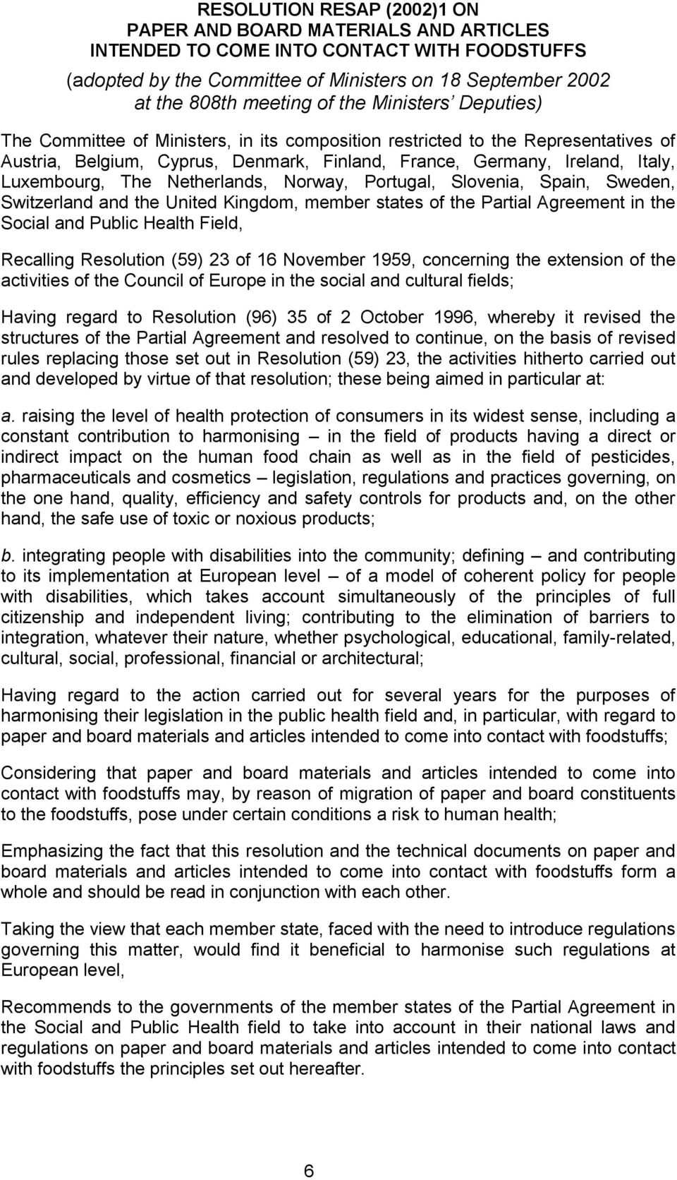 The Netherlands, Norway, Portugal, Slovenia, Spain, Sweden, Switzerland and the United Kingdom, member states of the Partial Agreement in the Social and Public Health Field, Recalling Resolution (59)