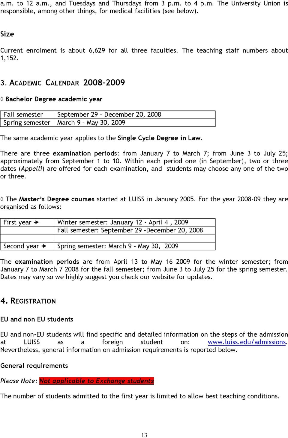 ACADEMIC CALENDAR 2008-2009 Bachelor Degree academic year Fall semester September 29 December 20, 2008 Spring semester March 9 May 30, 2009 The same academic year applies to the Single Cycle Degree