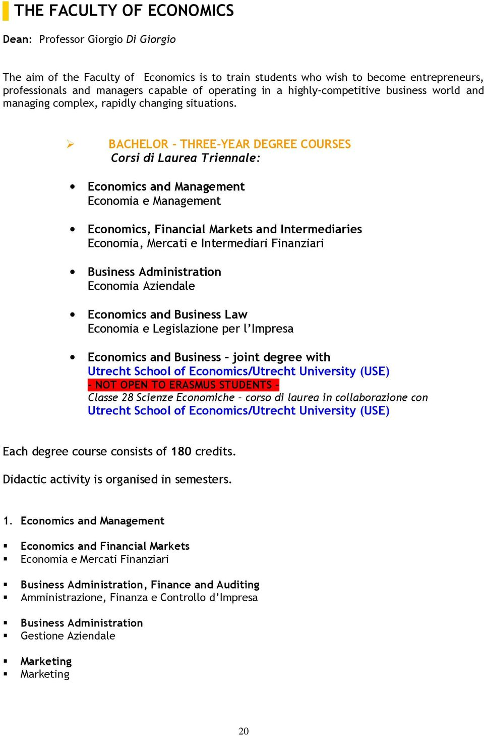 BACHELOR - THREE-YEAR DEGREE COURSES Corsi di Laurea Triennale: Economics and Management Economia e Management Economics, Financial Markets and Intermediaries Economia, Mercati e Intermediari