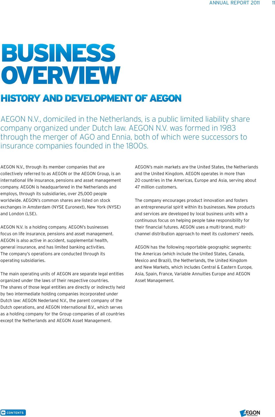 AEGON is headquartered in the Netherlands and employs, through its subsidiaries, over 25,000 people worldwide.