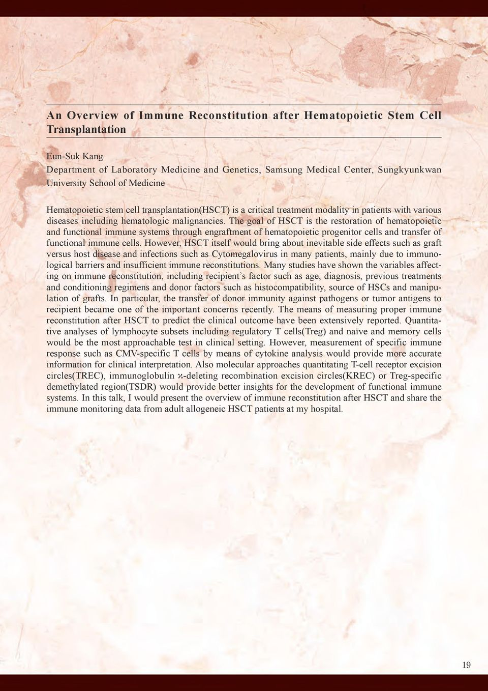 The goal of HSCT is the restoration of hematopoietic and functional immune systems through engraftment of hematopoietic progenitor cells and transfer of functional immune cells.