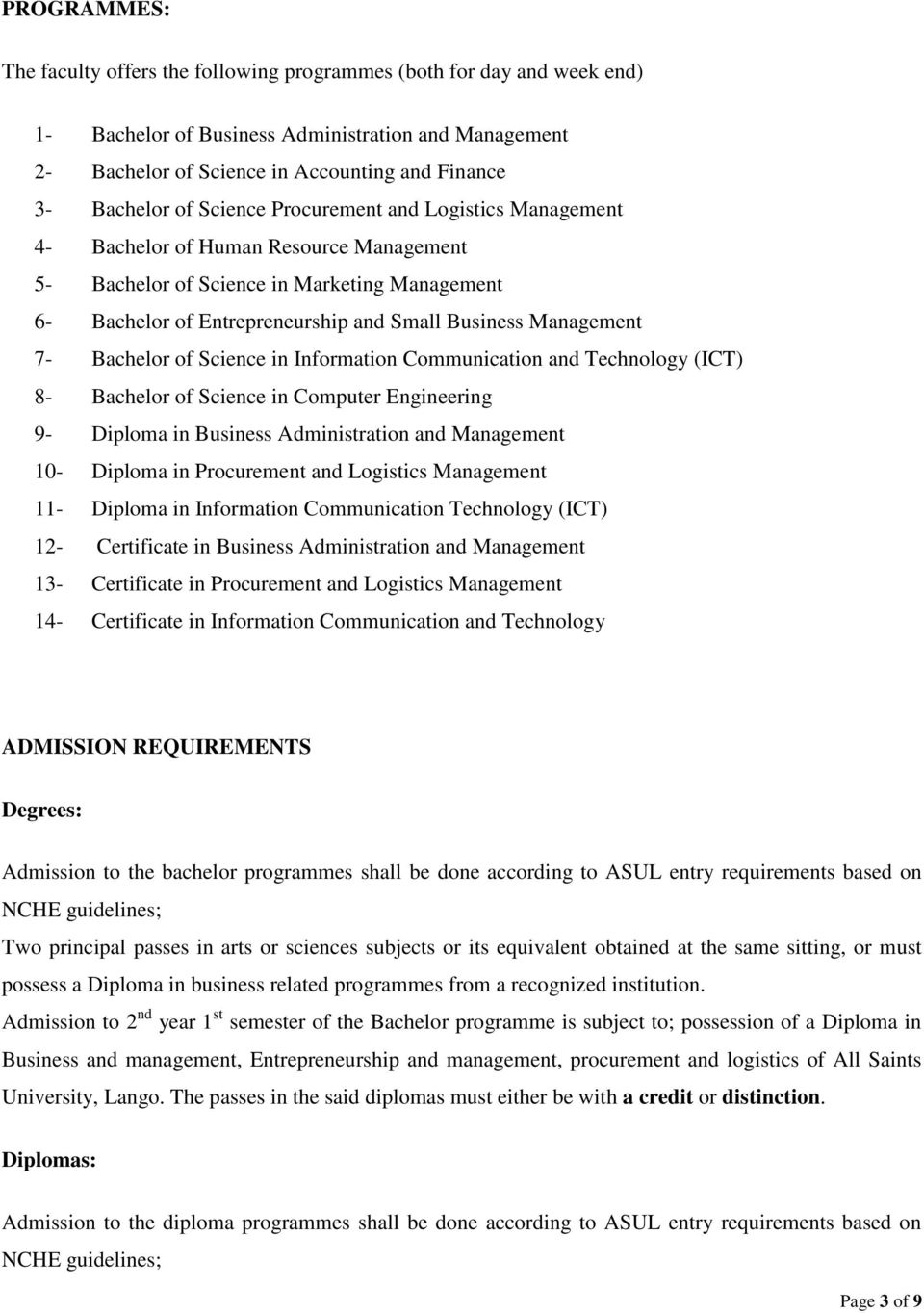 7- Bachelor of Science in Information Communication and Technology (ICT) 8- Bachelor of Science in Computer Engineering 9- Diploma in Business Administration and Management 10- Diploma in Procurement
