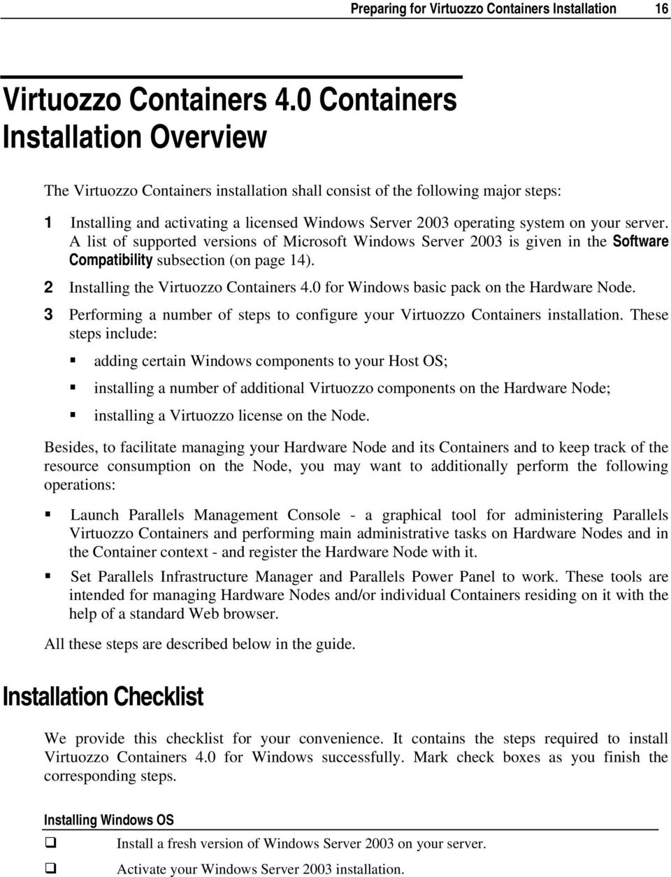your server. A list of supported versions of Microsoft Windows Server 2003 is given in the Software Compatibility subsection (on page 14). 2 Installing the Virtuozzo Containers 4.