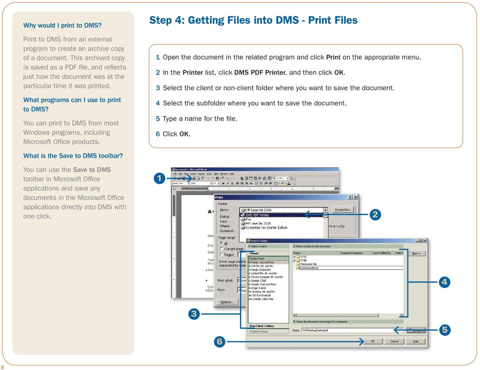 You can print to DMS from most Windows programs, including Microsoft Office products.