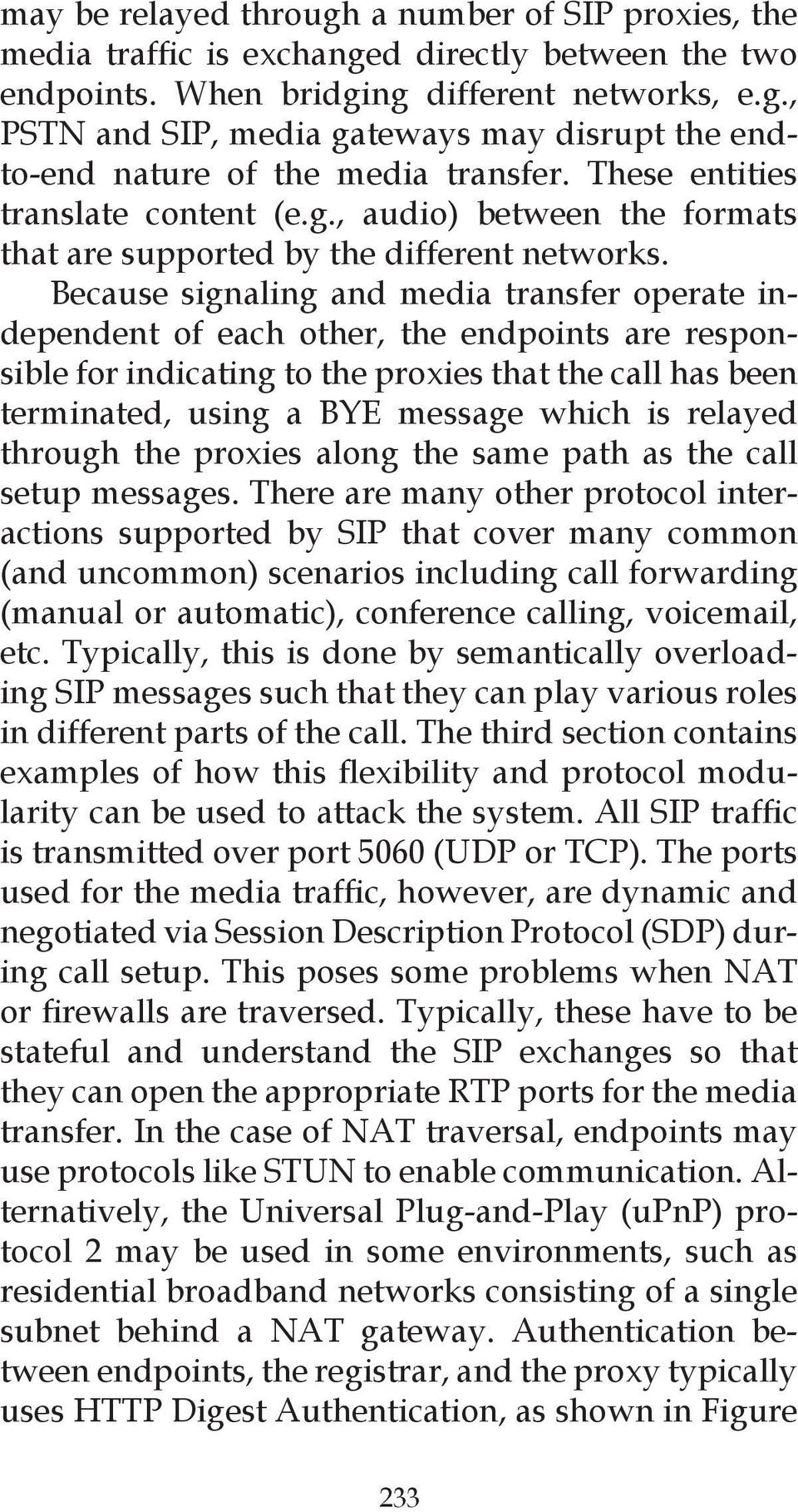 Because signaling and media transfer operate independent of each other, the endpoints are responsible for indicating to the proxies that the call has been terminated, using a BYE message which is