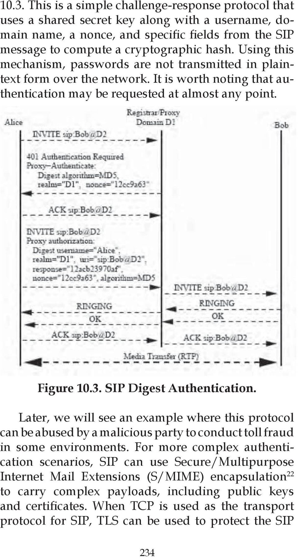 SIP Digest Authentication. Later, we will see an example where this protocol can be abused by a malicious party to conduct toll fraud in some environments.