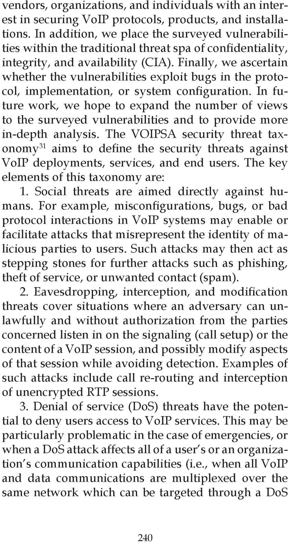 The VOIPSA security threat taxonomy 31 VoIP deployments, services, and end users. The key elements of this taxonomy are: 1.