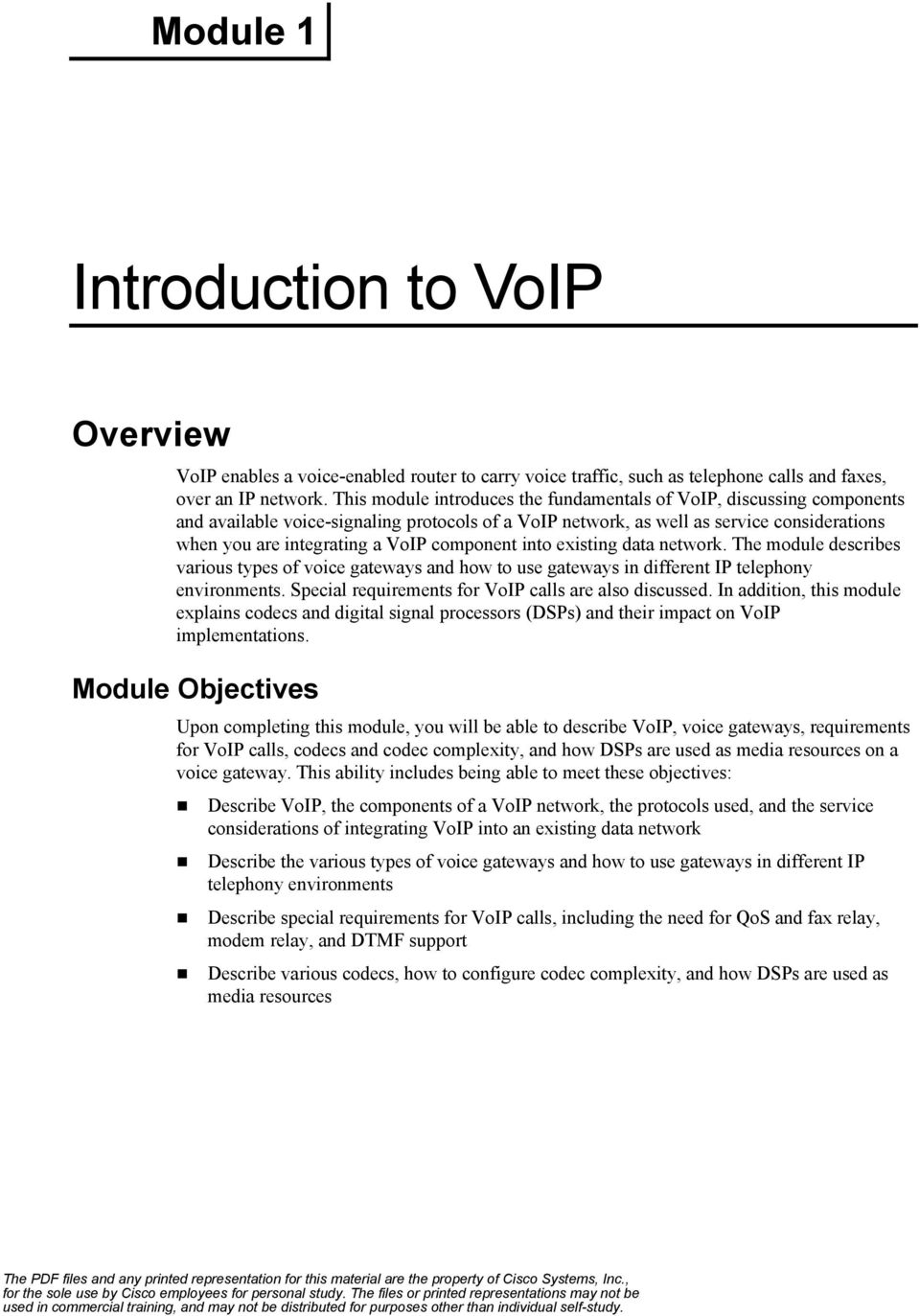 component into existing data network. The module describes various types of voice gateways and how to use gateways in different IP telephony environments.