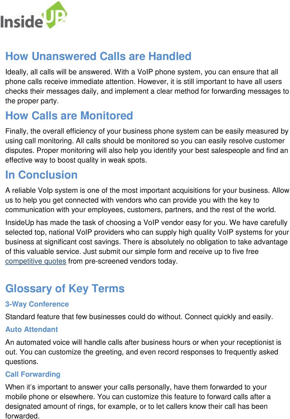 How Calls are Monitored Finally, the overall efficiency of your business phone system can be easily measured by using call monitoring.