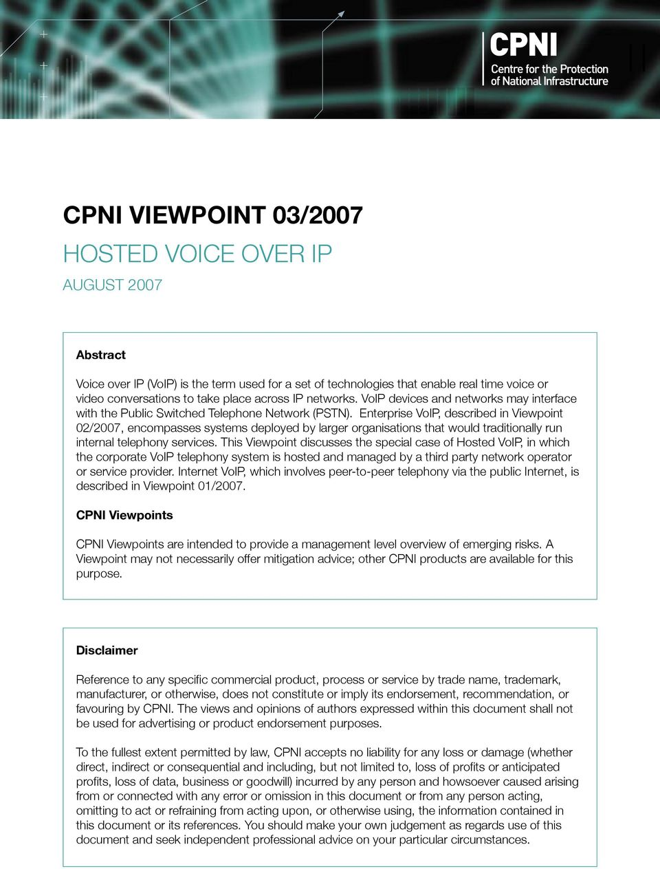 Enterprise VoIP, described in Viewpoint 02/2007, encompasses systems deployed by larger organisations that would traditionally run internal telephony services.