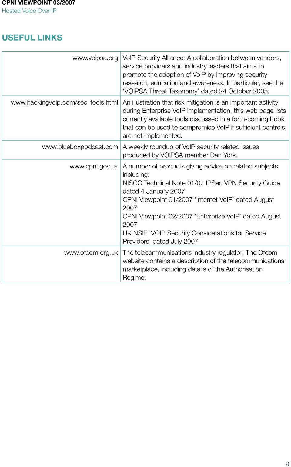 In particular, see the VOIPSA Threat Taxonomy dated 24 October 2005. www.hackingvoip.com/sec_tools.