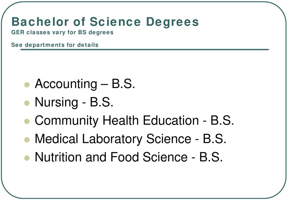 S. Community Health Education - B.S. Medical Laboratory Science - B.