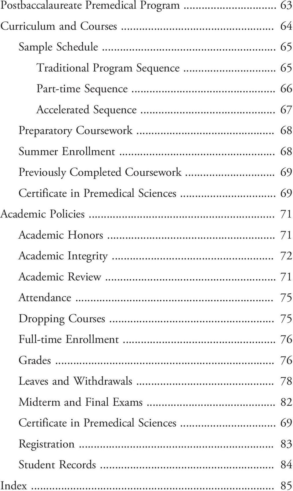 .. 69 Academic Policies... 71 Academic Honors... 71 Academic Integrity... 72 Academic Review... 71 Attendance... 75 Dropping Courses... 75 Full-time Enrollment.