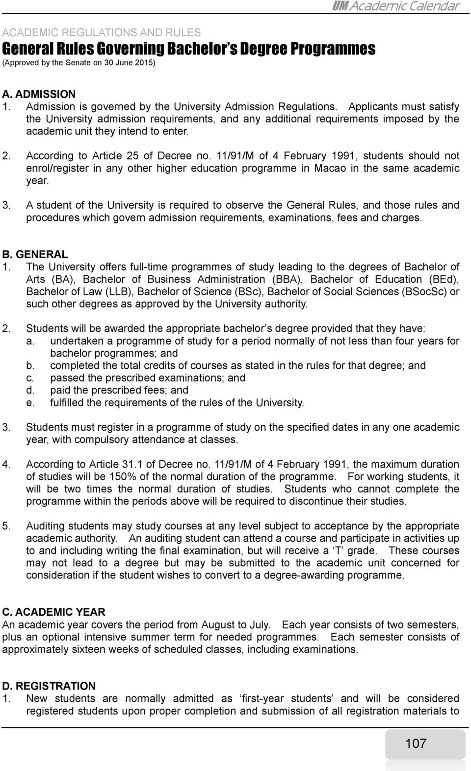 Applicants must satisfy the University admission requirements, and any additional requirements imposed by the academic unit they intend to enter. 2. According to Article 25 of Decree no.