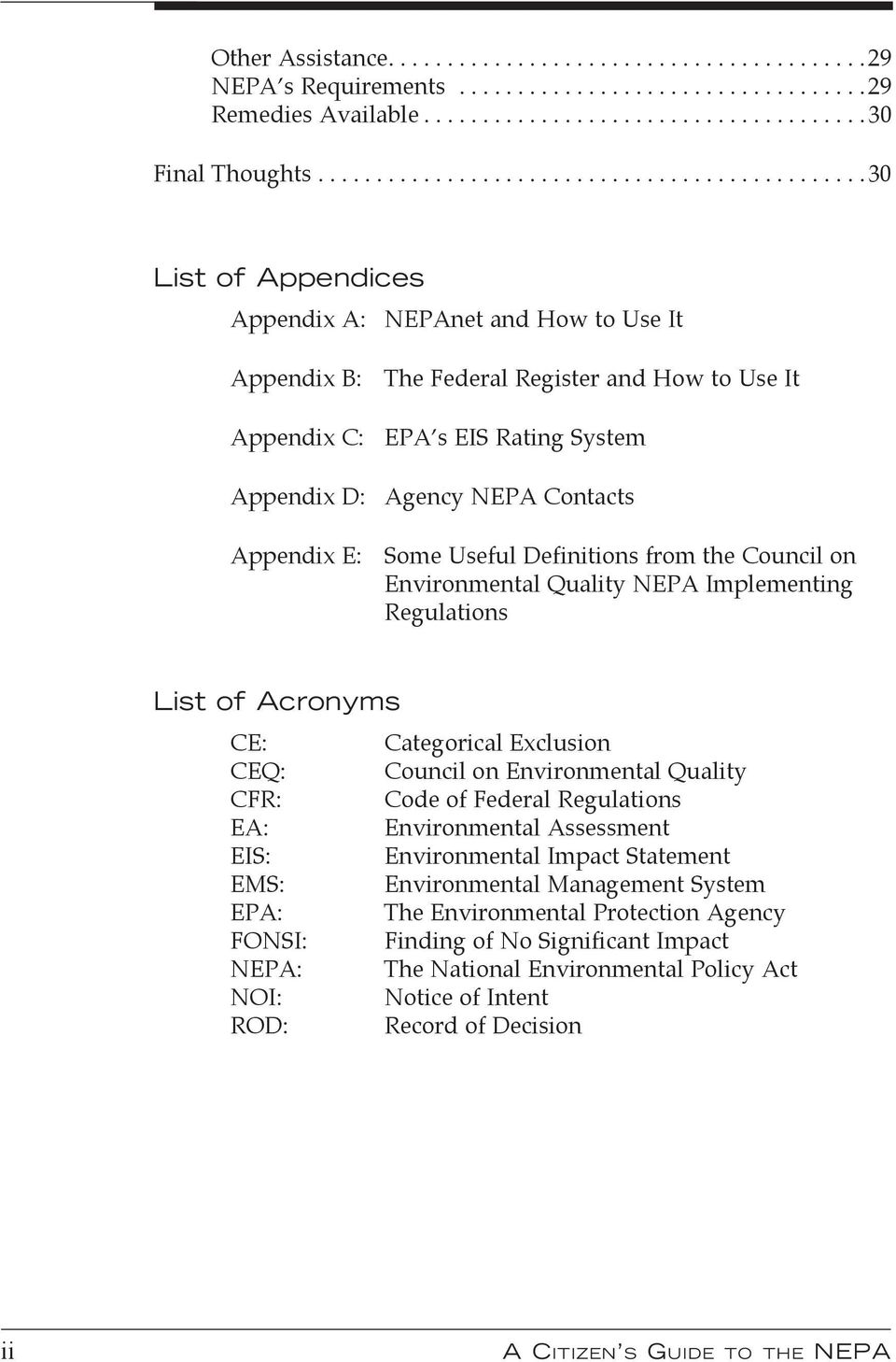 Appendix D: Agency NEPA Contacts Appendix E: Some Useful Definitions from the Council on Environmental Quality NEPA Implementing Regulations List of Acronyms CE: Categorical Exclusion CEQ: Council on